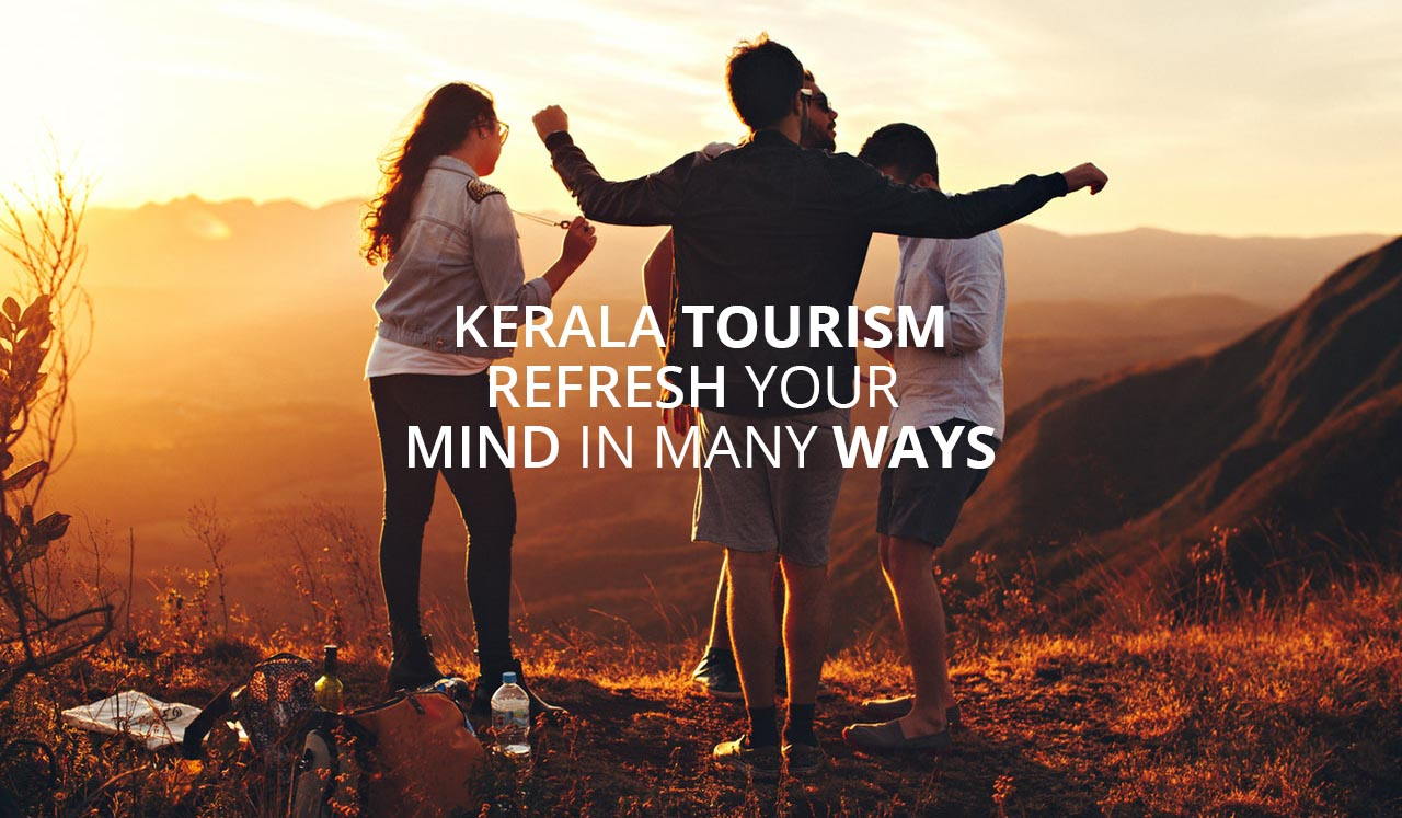 Kerala Tourism : Refresh Your Mind In Many Ways