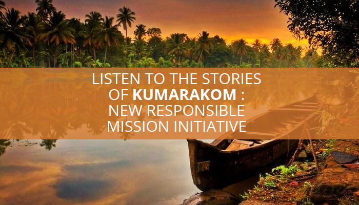 Listen To The Stories Of Kumarakom : New Responsible Mission Initiative