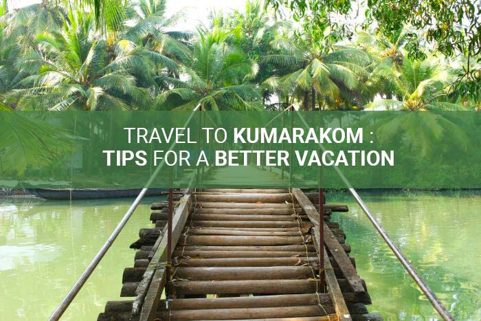 Travel To Kumarakom : Tips For A Better Vacation